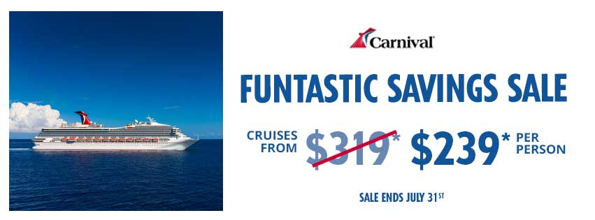 Carnival's Funtastic Savings Sale: Cruise from $239 per person. Terms and conditions apply. Click for details.
